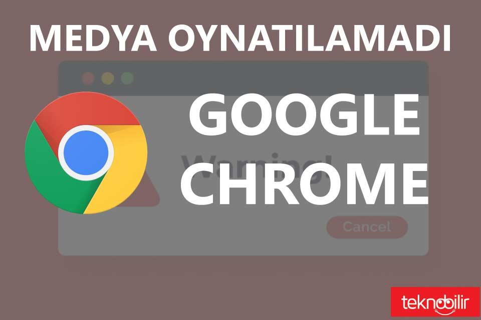 Medya Oynatılamadı Google Chrome